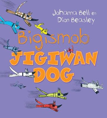 Too Many Cheeky Dogs (Bigismob Jigiwan Dog) by Johanna Bell