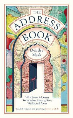 The Address Book: What Street Addresses Reveal about Identity, Race, Wealth and Power by Deirdre Mask