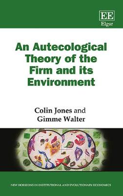 An Autecological Theory of the Firm and its Environment by Colin Jones