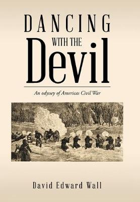 Dancing with the Devil: An Odyssey of Americas Civil War by David Edward Wall