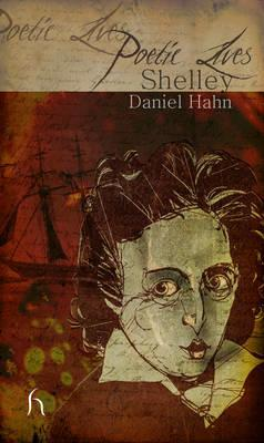 Poetic Lives: Shelley by Daniel Hahn
