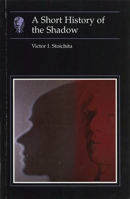 A Short History of the Shadow by Victor I. Stoichita