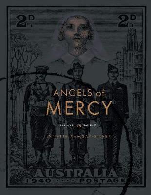 Angels of Mercy: Far West & Far East by Lynette Ramsay Silver