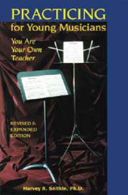 Practicing for Young Musicians by Harvey R. Snitkin