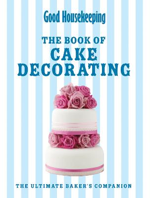 Good Housekeeping The Cake Decorating Book by Good Housekeeping Institute