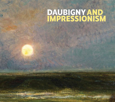 Daubigny and Impressionism by Frances Fowle