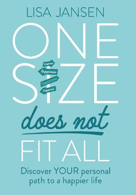 One Size Does Not Fit All: Discover YOUR personal path to a happier life: 2019 book