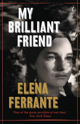 My Brilliant Friend: The Neapolitan Novels, Book One by Elena Ferrante