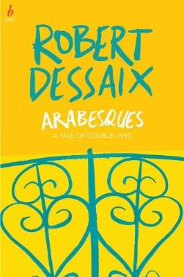 Arabesques: A Tale of Double Lives by Robert Dessaix