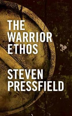 The Warrior Ethos by Steven Pressfield
