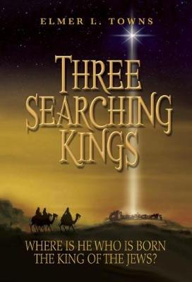Three Searching Kings by Elmer Towns