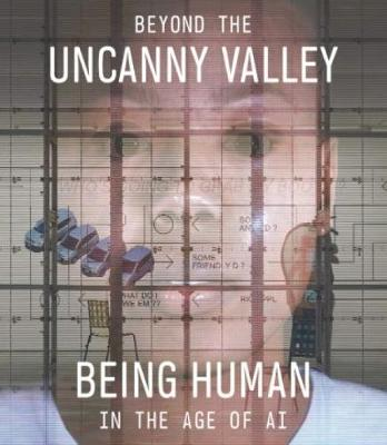 Beyond the Uncanny Valley: Being Human in the Age of AI by Claudia Schmuckli