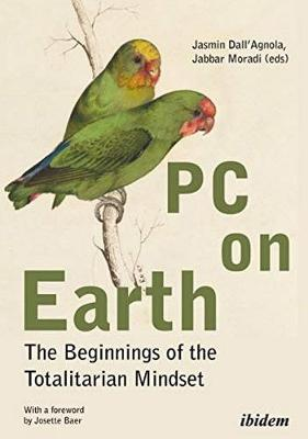 PC on Earth - The Beginnings of the Totalitarian Mindset by Jabbar Moradi