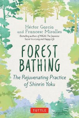 Forest Bathing: The Rejuvenating Practice of Shinrin Yoku by Hector Garcia