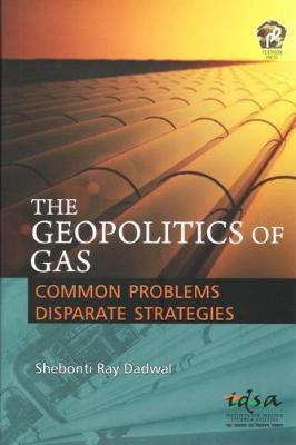 Geopolitics of Gas by Shebonti Ray Dadwal