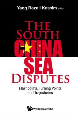 South China Sea Disputes, The: Flashpoints, Turning Points And Trajectories by Yang Razali Kassim