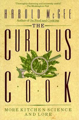 The Curious Cook: More Kitchen Science and Lore by Harold McGee