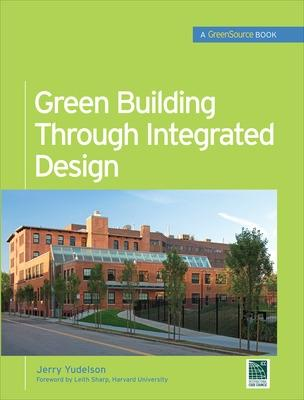 Green Building Through Integrated Design (GreenSource Books) by Jerry Yudelson