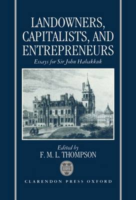 Landowners, Capitalists, and Entrepreneurs by F. M. L. Thompson