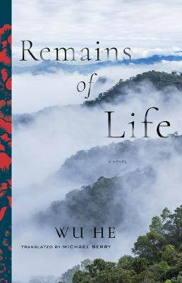 Remains of Life: A Novel by He Wu
