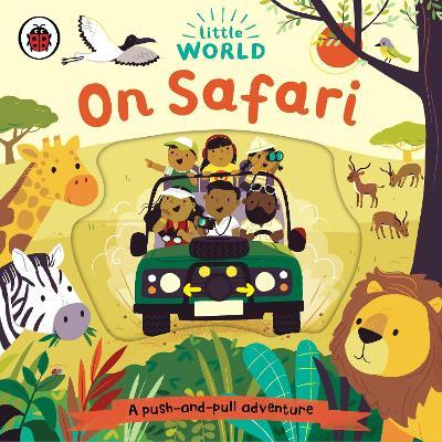 Little World: On Safari: A push-and-pull adventure book