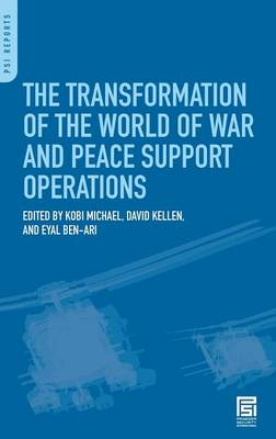 The Transformation of the World of War and Peace Support Operations by Kobi Michael