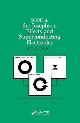 SQUIDs, the Josephson Effects and Superconducting Electronics by J.C Gallop