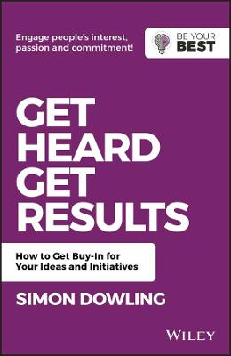 Get Heard, Get Results: How to Get Buy-In for Your Ideas and Initiatives book