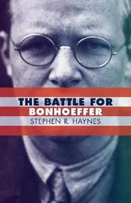 Battle for Bonhoeffer by Stephen Haynes