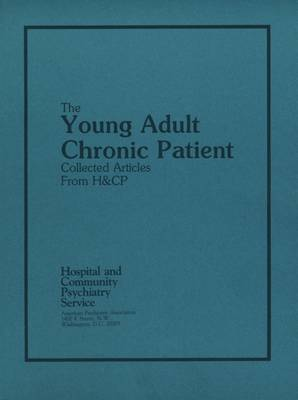The Young Adult Chronic Patient by American Psychiatric Association