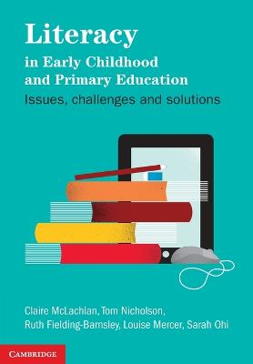 Literacy in Early Childhood and Primary Education by Claire McLachlan