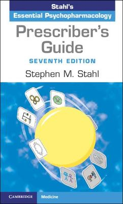 Prescriber's Guide: Stahl's Essential Psychopharmacology by Stephen M. Stahl