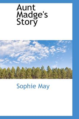 Aunt Madge's Story by Sophie May