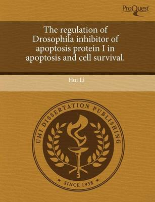 The Regulation of Drosophila Inhibitor of Apoptosis Protein I in Apoptosis and Cell Survival by Hui Li