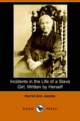 Incidents in the Life of a Slave Girl, Written by Herself (Dodo Press) by Harriet Ann Jacobs