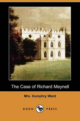 The Case of Richard Meynell (Dodo Press) by Mrs Humphry Ward