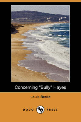 Concerning Bully Hayes (Dodo Press) by Louis Becke