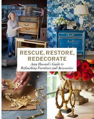 Rescue, Restore, Redecorate by Amy Howard