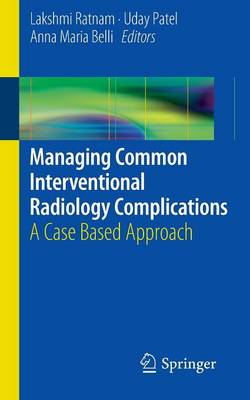 Managing Common Interventional Radiology Complications by Uday Patel