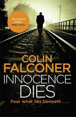 Innocence Dies: A gripping and gritty authentic London crime thriller from the bestselling author by Colin Falconer