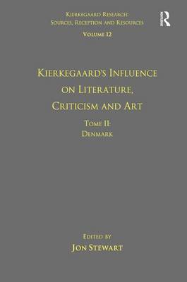 Volume 12, Tome II: Kierkegaard's Influence on Literature, Criticism and Art: Denmark by Jon Stewart