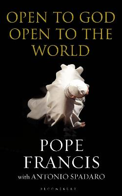 Open to God: Open to the World by His Holiness Pope Francis
