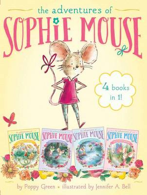 The Adventures of Sophie Mouse 4 Books in 1!: A New Friend; The Emerald Berries; Forget-Me-Not Lake; Looking for Winston by Poppy Green