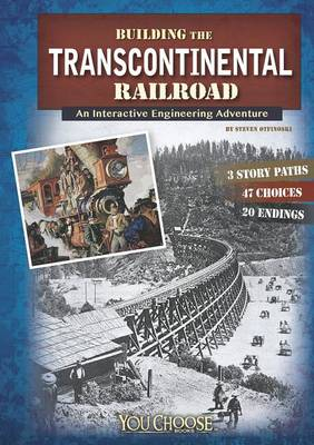 Building the Transcontinental Railroad: An Interactive Engineering Adventure by Steven Otfinoski