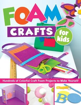 Foam Crafts for Kids by Various Contributors