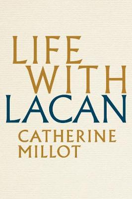 Life With Lacan by Catherine Millot