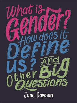 What is Gender? How Does It Define Us? And Other Big Questions for Kids by Juno Dawson