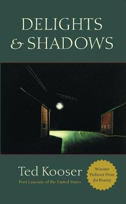 Delights and Shadows by Kooser Ted