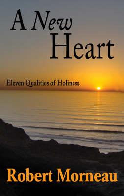 A New Heart by Bishop Robert F. Morneau