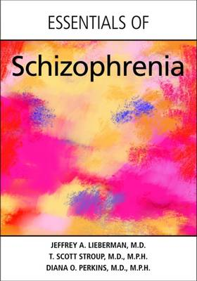 Essentials of Schizophrenia by Jeffrey A. Lieberman